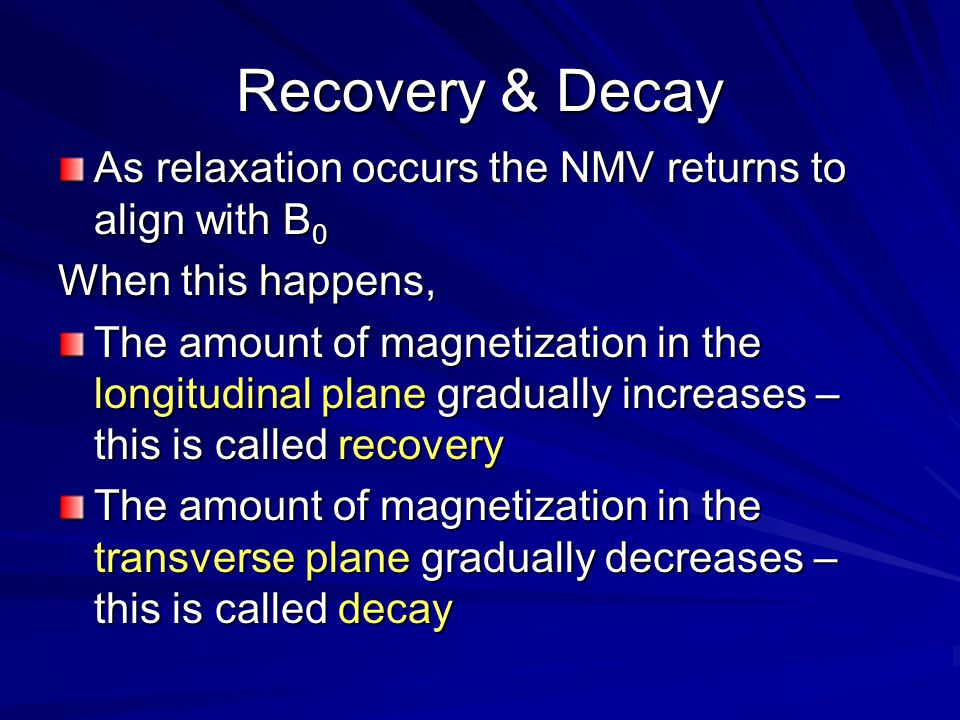 Recovery & Decay As relaxation occurs the NMV returns to align with B0