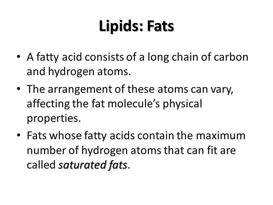 Lipids: Fats A fatty acid consists of a long chain of carbon and hydrogen atoms.