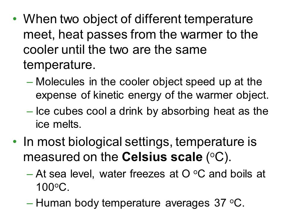 When two object of different temperature meet, heat passes from the warmer to the cooler until the two are the same temperature.