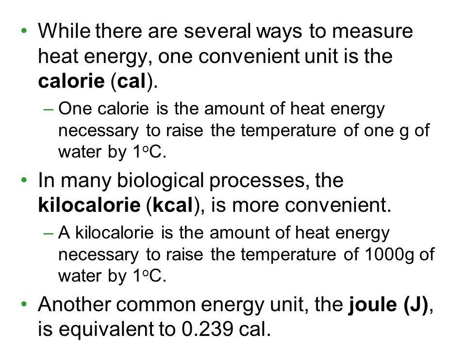 Another common energy unit, the joule (J), is equivalent to 0.239 cal.