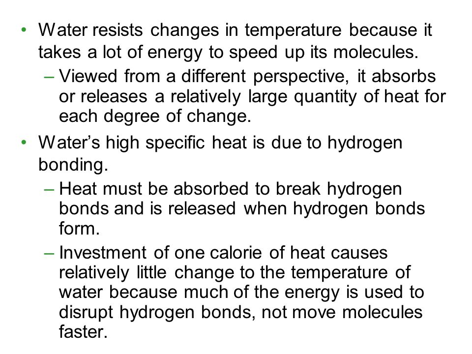 Water resists changes in temperature because it takes a lot of energy to speed up its molecules.