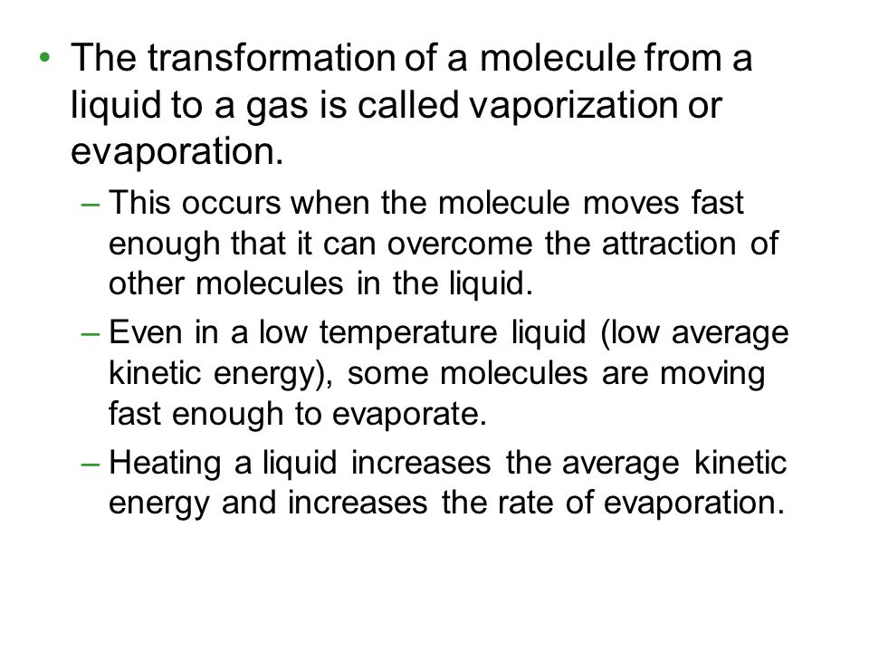 The transformation of a molecule from a liquid to a gas is called vaporization or evaporation.