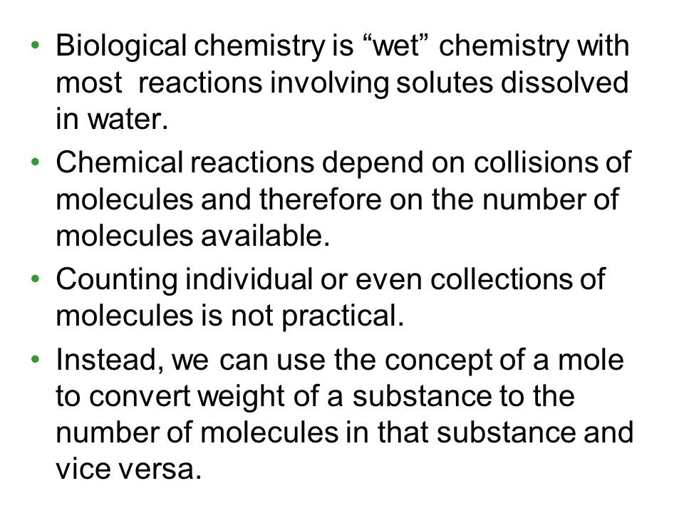 Biological chemistry is wet chemistry with most reactions involving solutes dissolved in water.