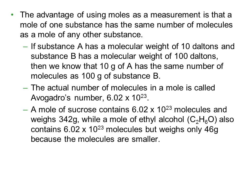 The advantage of using moles as a measurement is that a mole of one substance has the same number of molecules as a mole of any other substance.