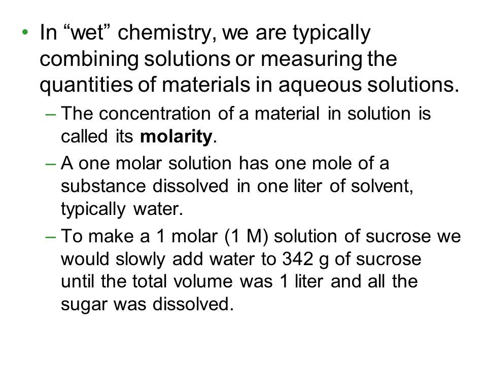 In wet chemistry, we are typically combining solutions or measuring the quantities of materials in aqueous solutions.