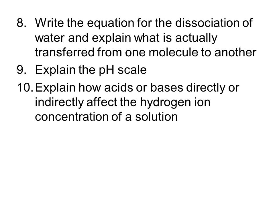 Write the equation for the dissociation of water and explain what is actually transferred from one molecule to another