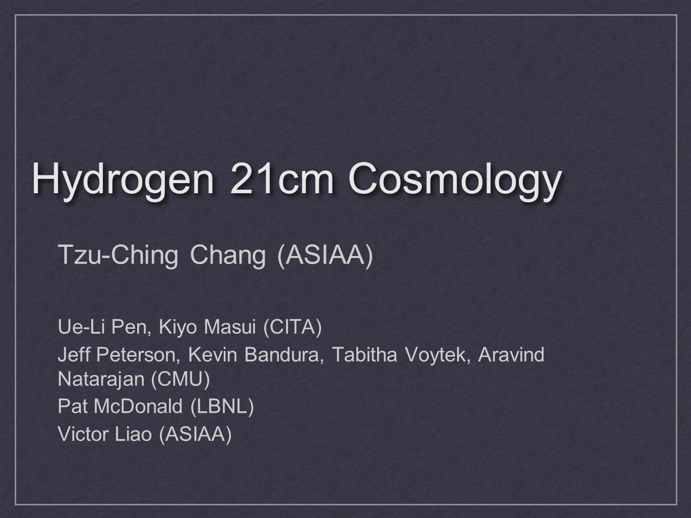 Hydrogen 21cm Cosmology Tzu-Ching Chang (ASIAA)