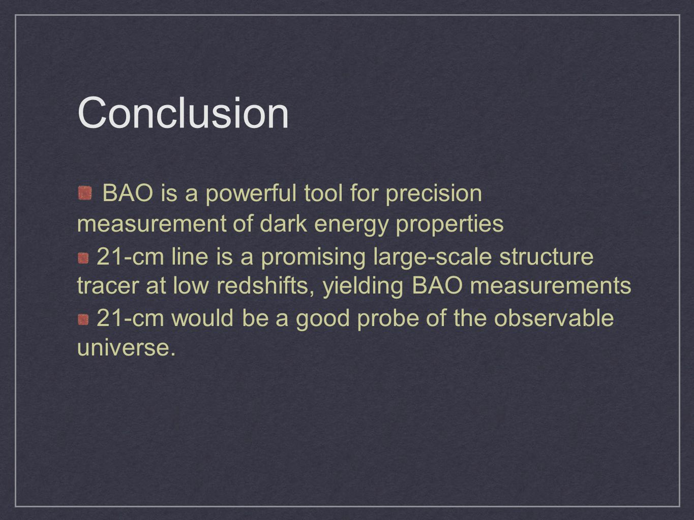 Conclusion BAO is a powerful tool for precision measurement of dark energy properties.