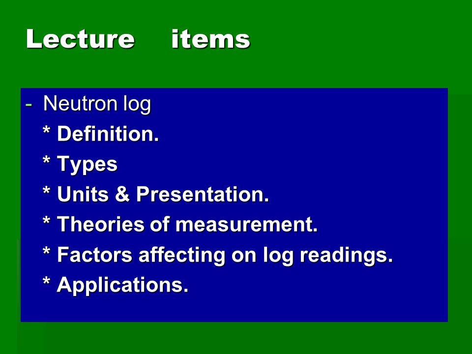 Lecture items Neutron log * Definition. * Types