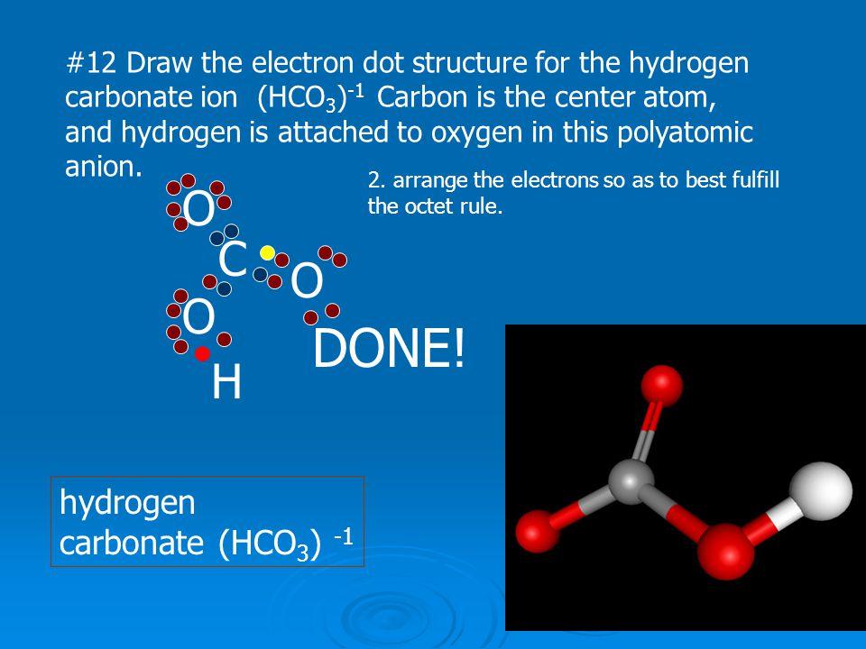 DONE! O C O O H hydrogen carbonate (HCO3) -1