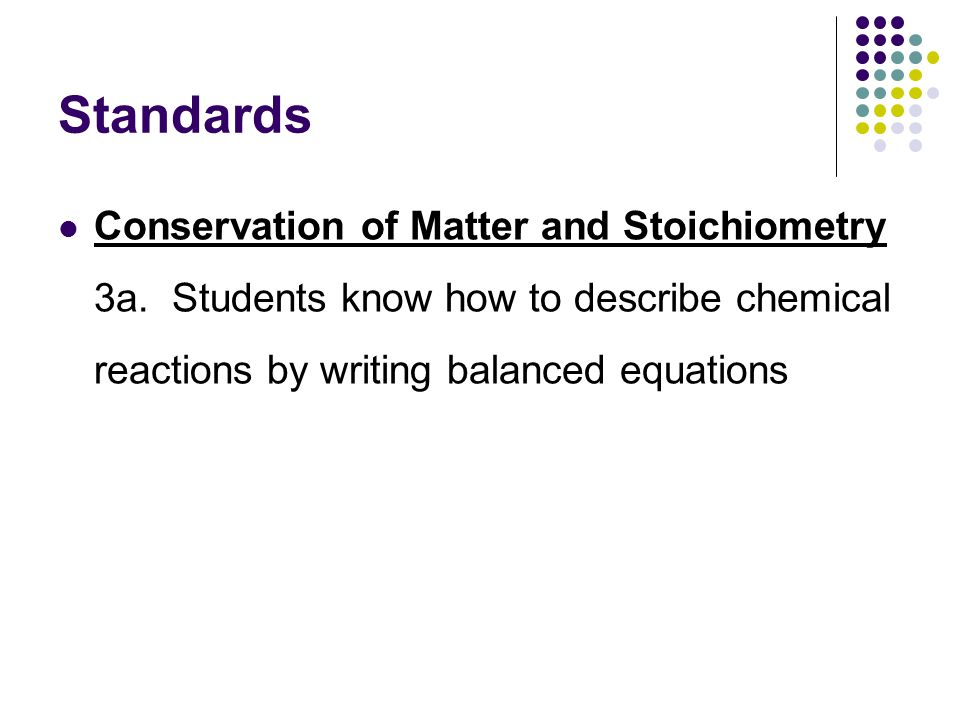 Standards Conservation of Matter and Stoichiometry 3a.