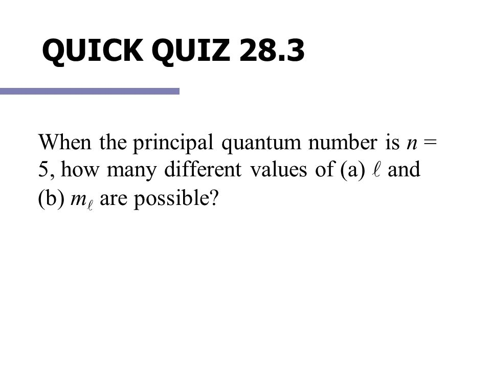When the principal quantum number is n = 5, how many different values of (a)  and (b) m are possible