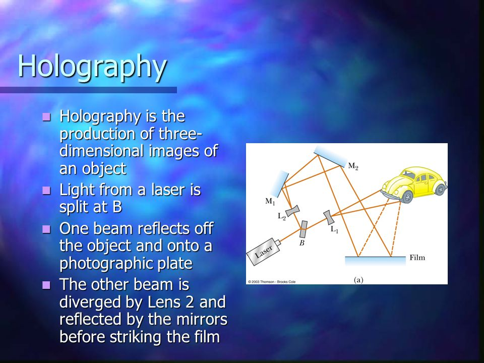 Holography Holography is the production of three-dimensional images of an object. Light from a laser is split at B.