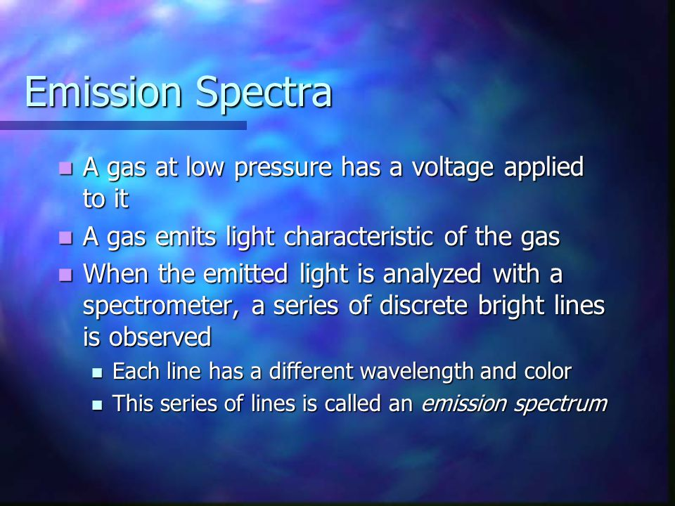 Emission Spectra A gas at low pressure has a voltage applied to it