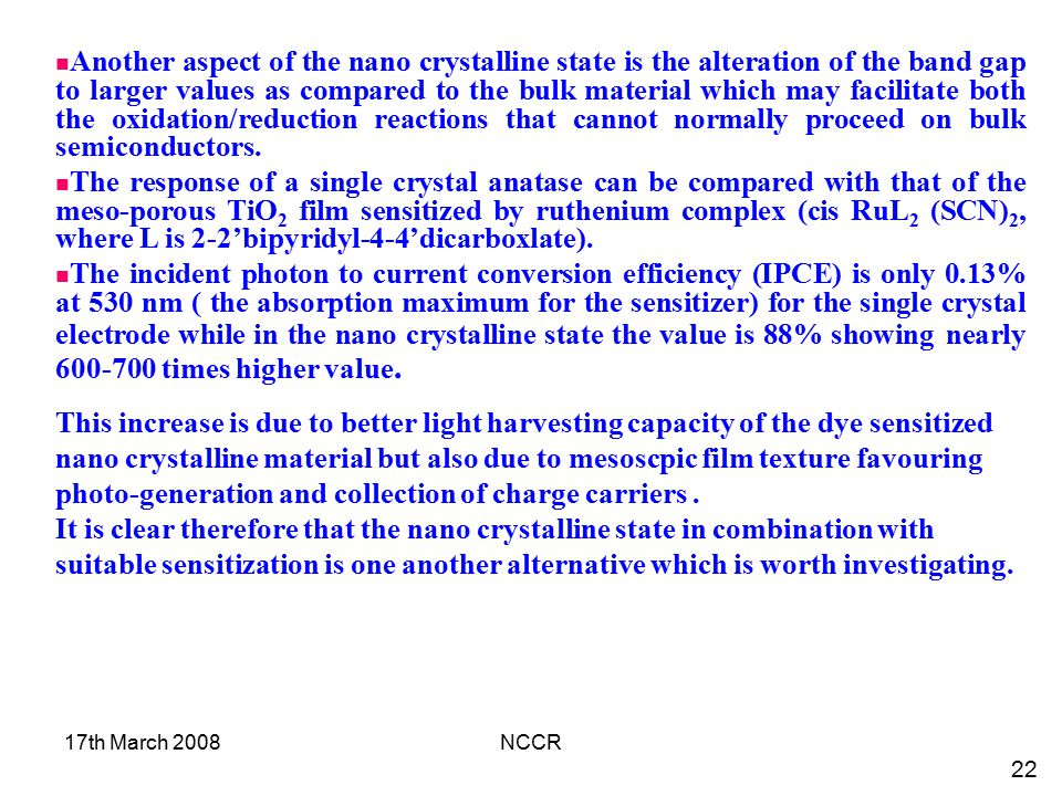 Another aspect of the nano crystalline state is the alteration of the band gap to larger values as compared to the bulk material which may facilitate both the oxidation/reduction reactions that cannot normally proceed on bulk semiconductors.