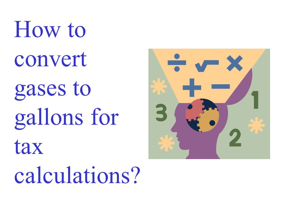 How to convert gases to gallons for tax calculations