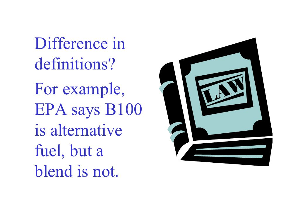For example, EPA says B100 is alternative fuel, but a blend is not.