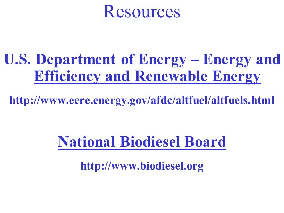 Resources U.S. Department of Energy – Energy and Efficiency and Renewable Energy. http://www.eere.energy.gov/afdc/altfuel/altfuels.html.