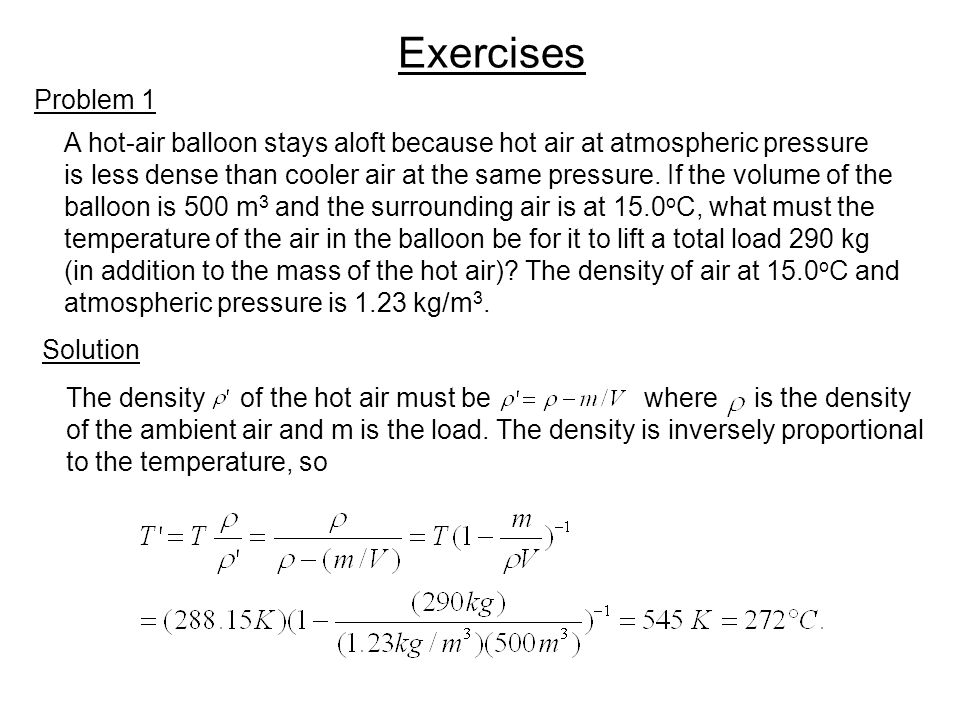 Exercises Problem 1. A hot-air balloon stays aloft because hot air at atmospheric pressure.