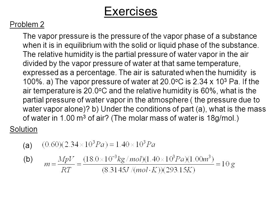 Exercises Problem 2. The vapor pressure is the pressure of the vapor phase of a substance.