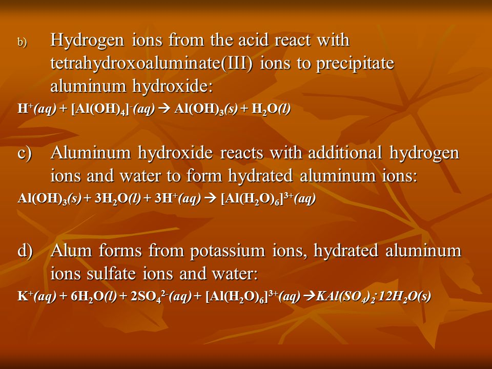 Hydrogen ions from the acid react with tetrahydroxoaluminate(III) ions to precipitate aluminum hydroxide: