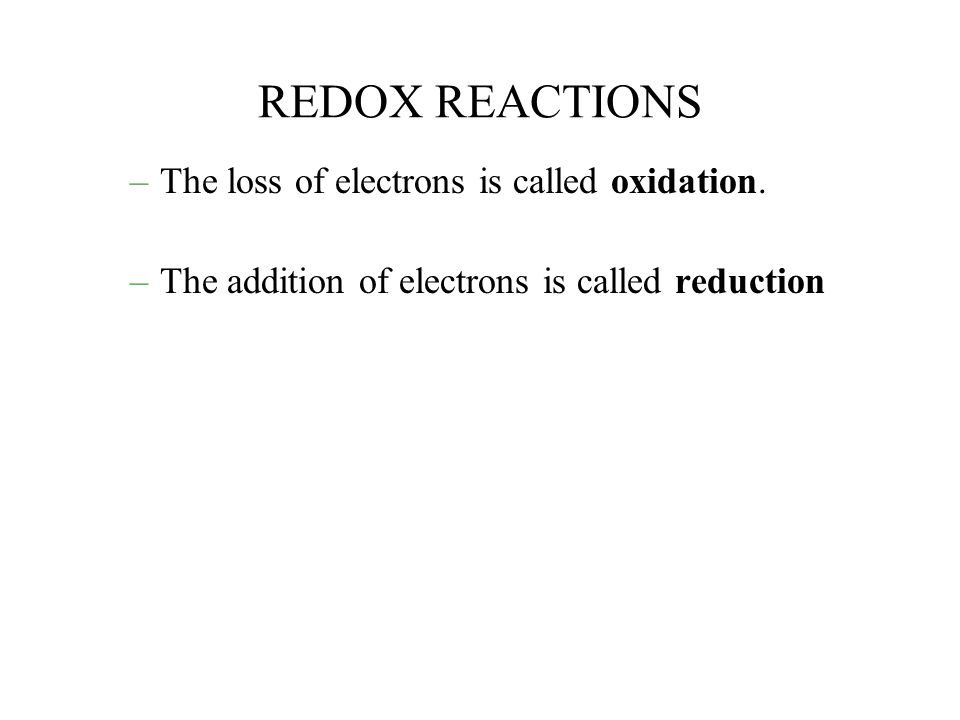 REDOX REACTIONS The loss of electrons is called oxidation.