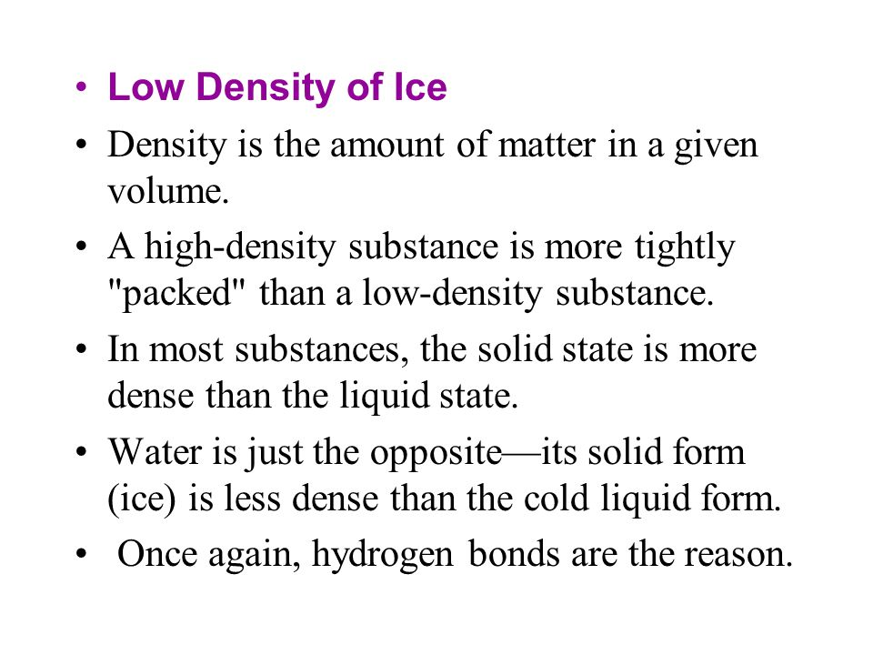Low Density of Ice Density is the amount of matter in a given volume.