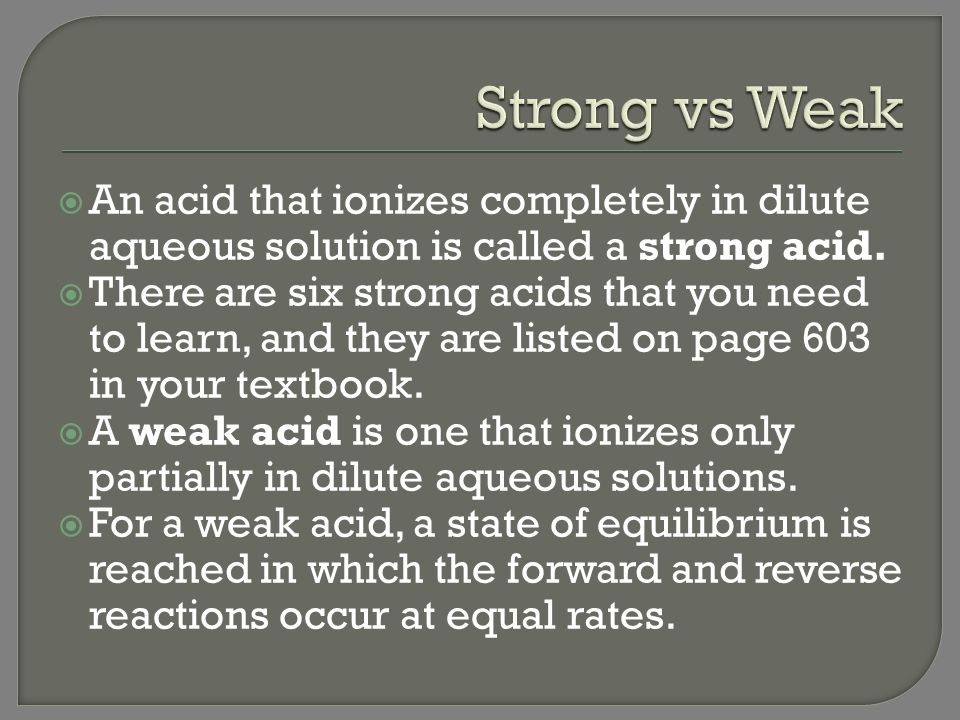 Strong vs Weak An acid that ionizes completely in dilute aqueous solution is called a strong acid.