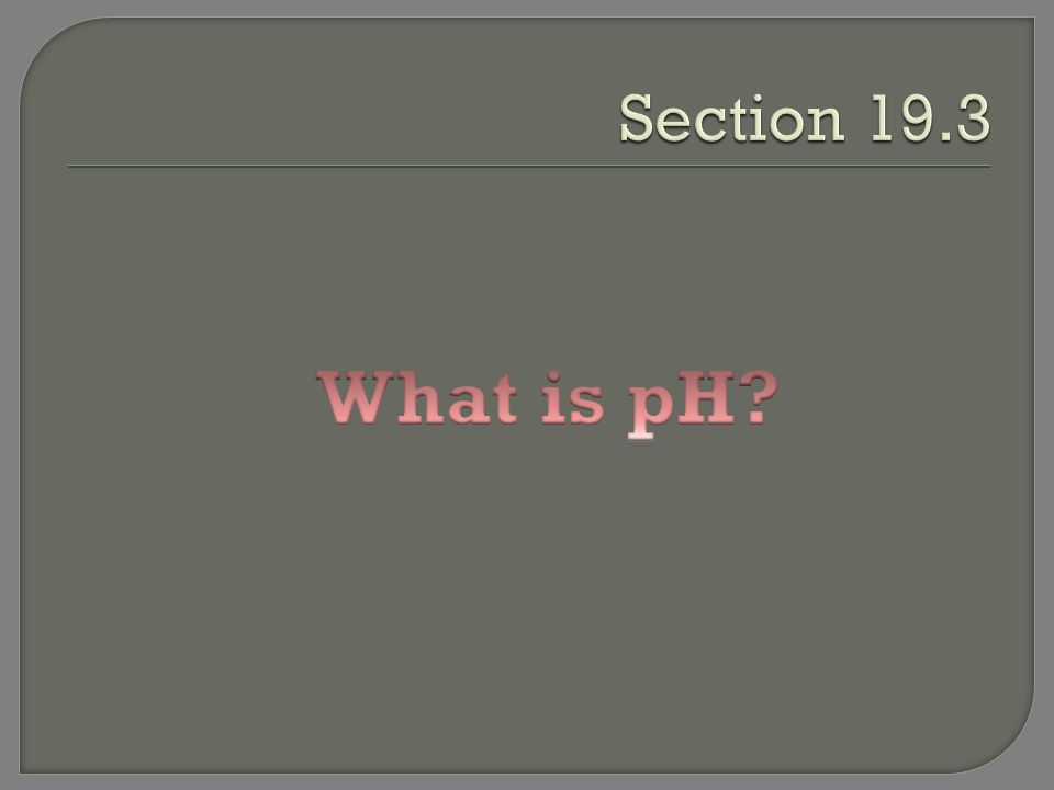 Section 19.3 What is pH