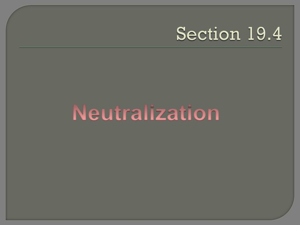Section 19.4 Neutralization