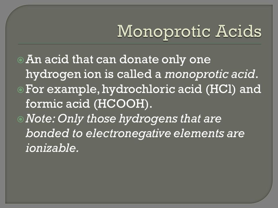 Monoprotic Acids An acid that can donate only one hydrogen ion is called a monoprotic acid.