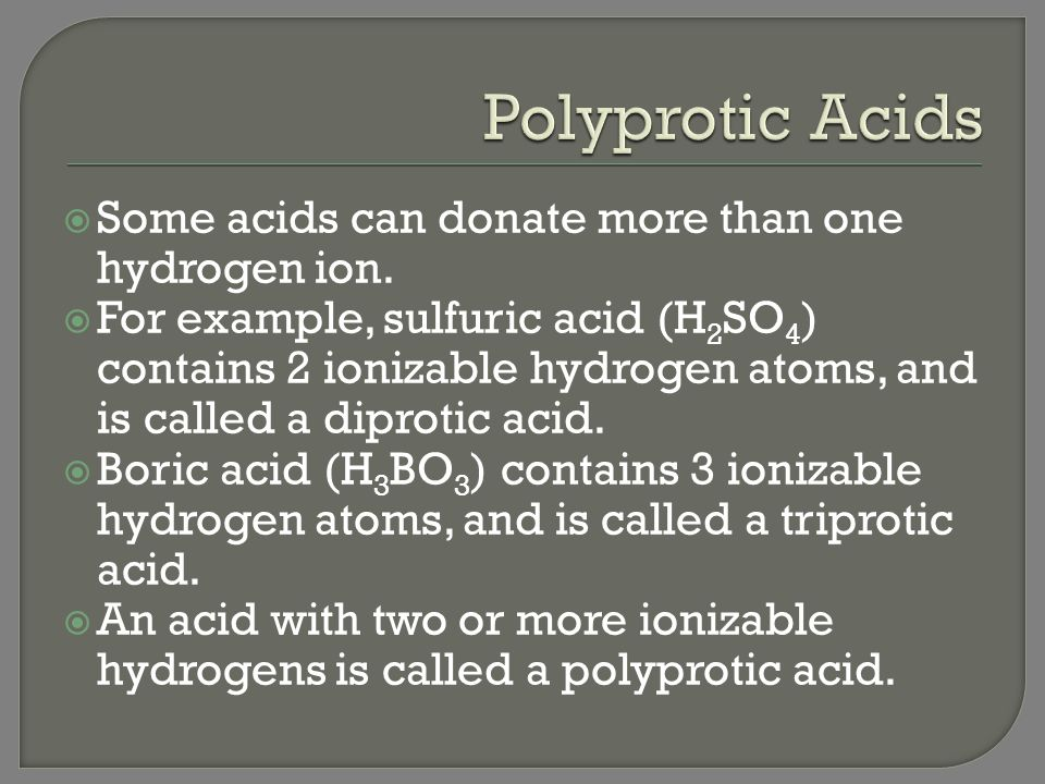 Polyprotic Acids Some acids can donate more than one hydrogen ion.