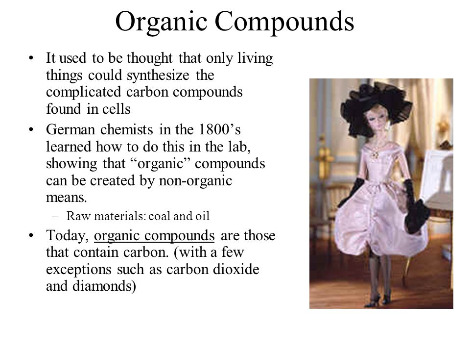 Organic Compounds It used to be thought that only living things could synthesize the complicated carbon compounds found in cells.