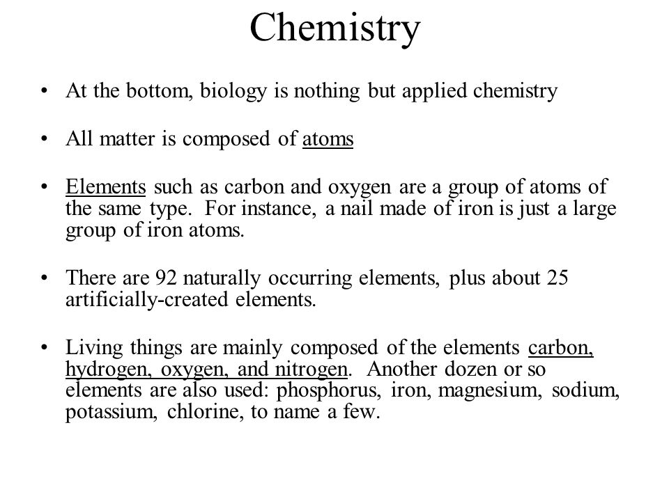 Chemistry At the bottom, biology is nothing but applied chemistry
