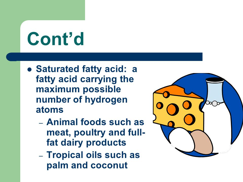 Cont'd Saturated fatty acid: a fatty acid carrying the maximum possible number of hydrogen atoms.