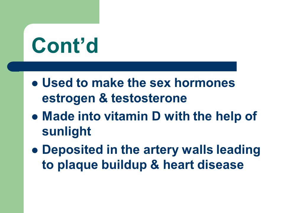 Cont'd Used to make the sex hormones estrogen & testosterone