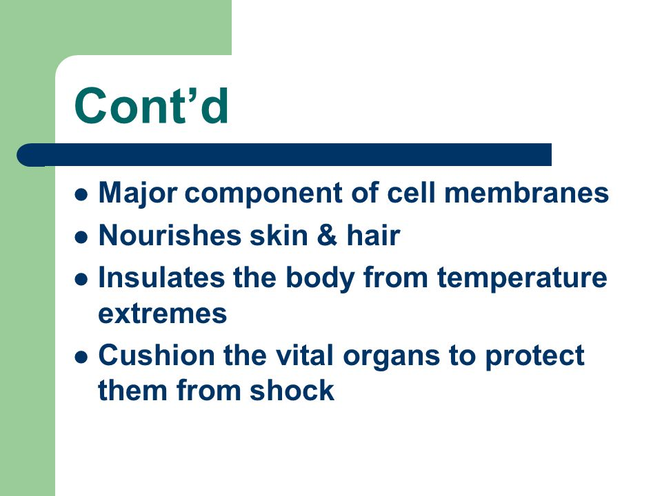 Cont'd Major component of cell membranes Nourishes skin & hair