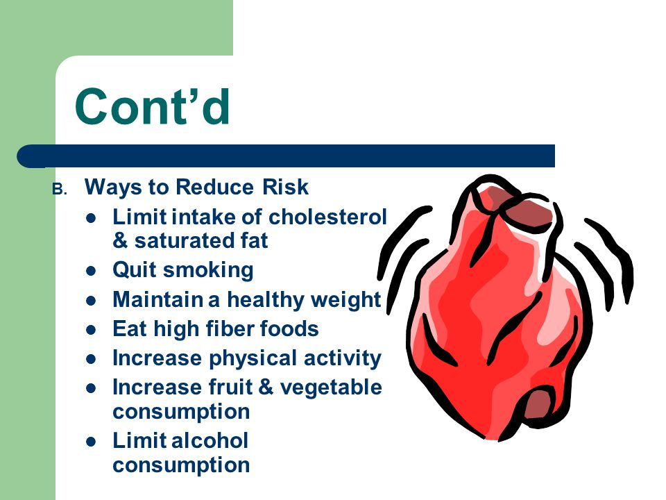 Cont'd Ways to Reduce Risk Limit intake of cholesterol & saturated fat