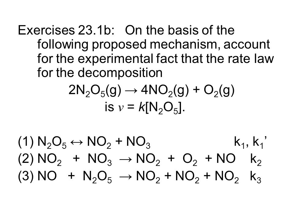 Exercises 23.1b: On the basis of the following proposed mechanism, account for the experimental fact that the rate law for the decomposition