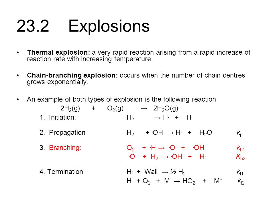 23.2 Explosions Thermal explosion: a very rapid reaction arising from a rapid increase of reaction rate with increasing temperature.
