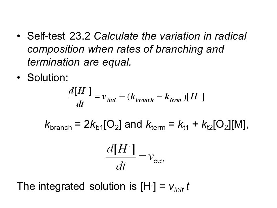 Self-test 23.2 Calculate the variation in radical composition when rates of branching and termination are equal.