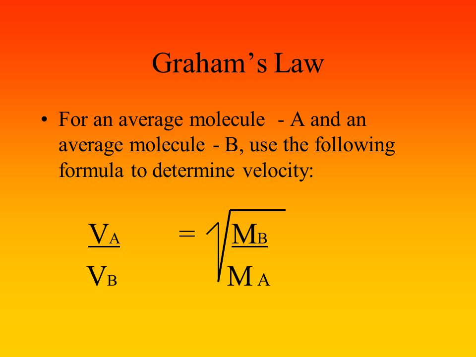 Graham's Law For an average molecule - A and an average molecule - B, use the following formula to determine velocity: