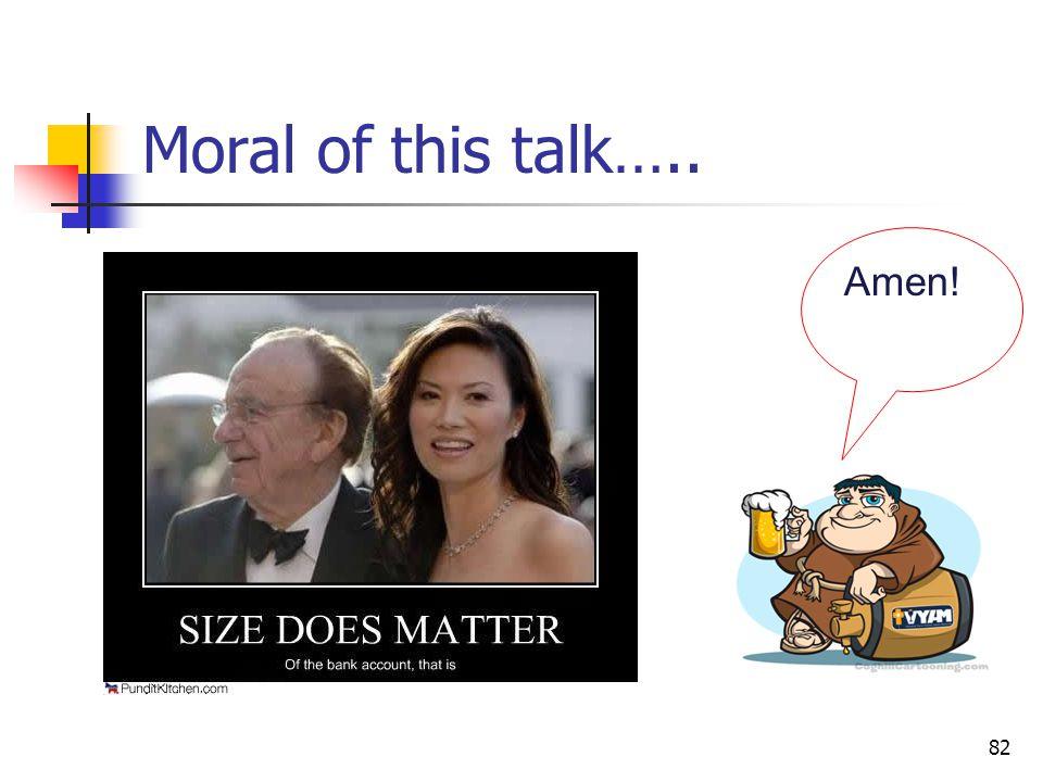 Moral of this talk….. Amen!