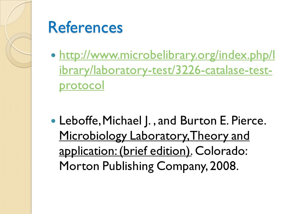 References http://www.microbelibrary.org/index.php/l ibrary/laboratory-test/3226-catalase-test- protocol.