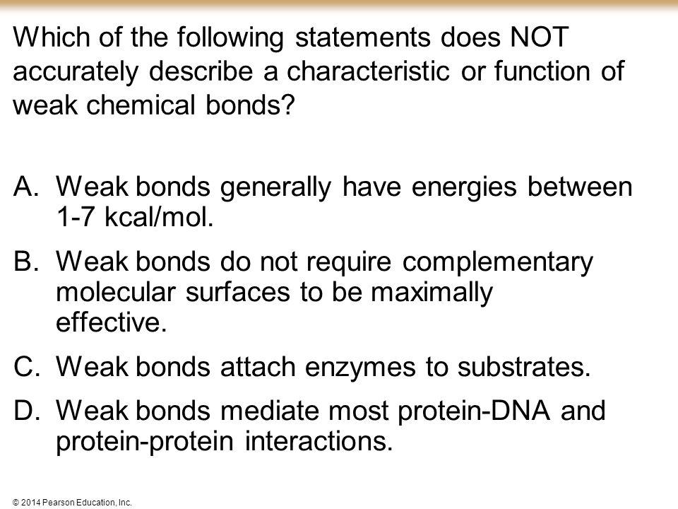 Weak bonds generally have energies between 1-7 kcal/mol.