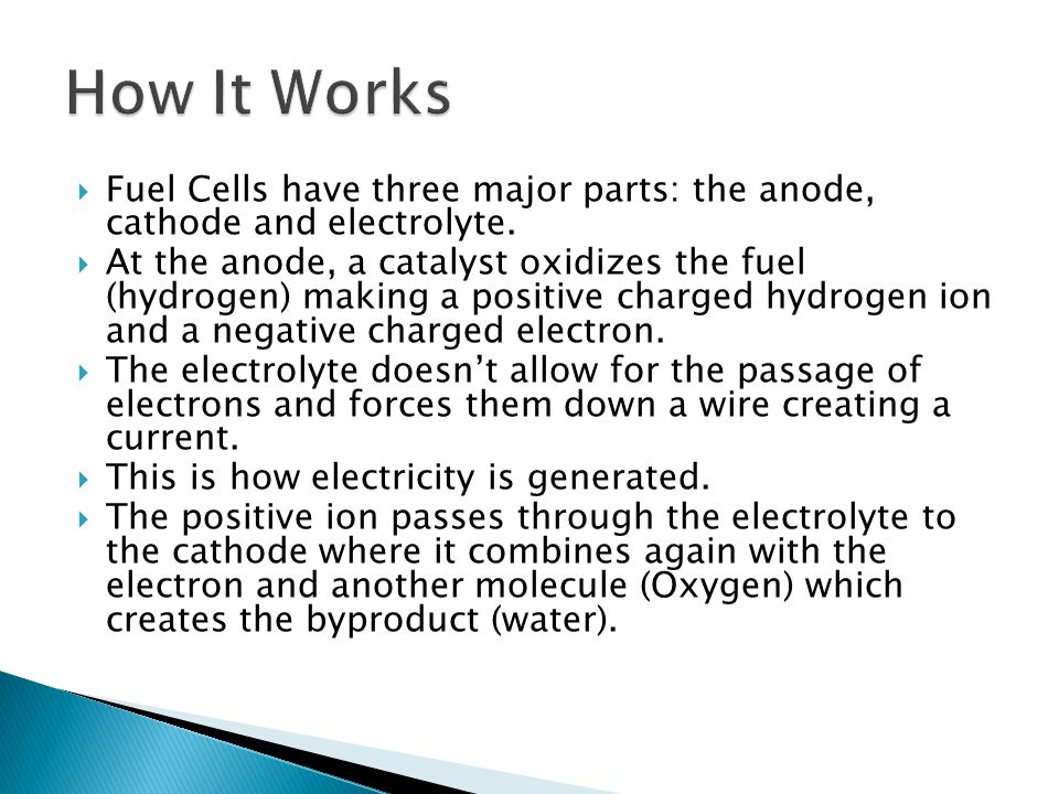 How It Works Fuel Cells have three major parts: the anode, cathode and electrolyte.