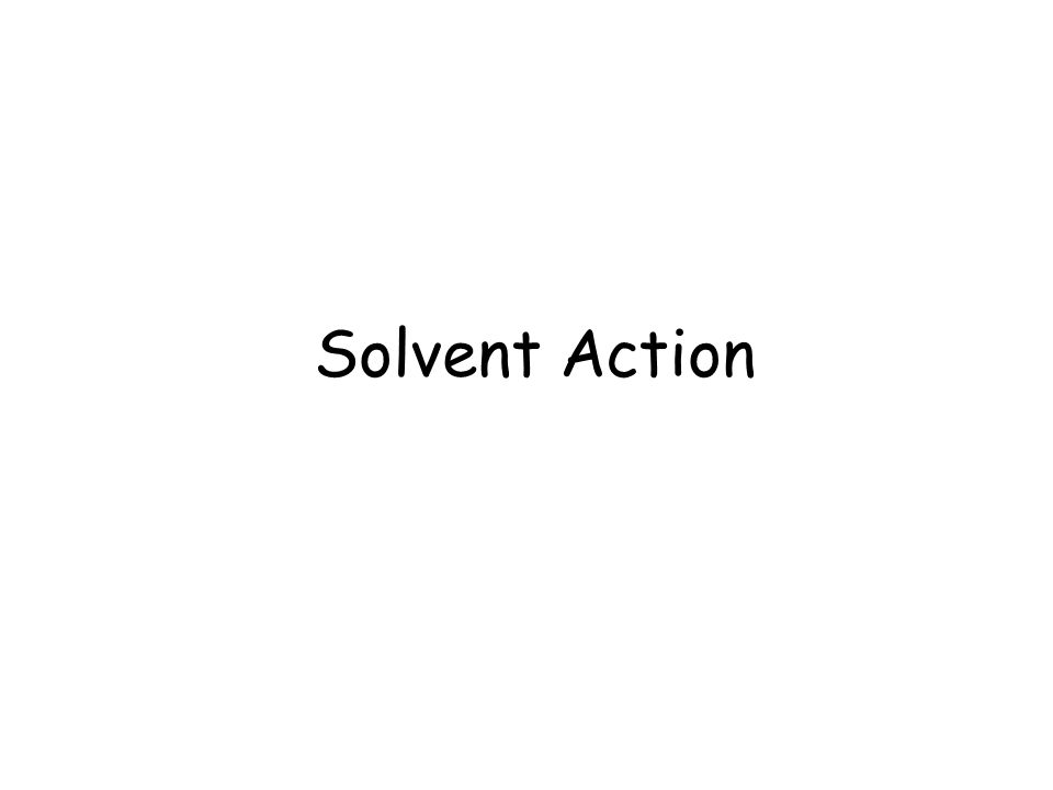 Solvent Action