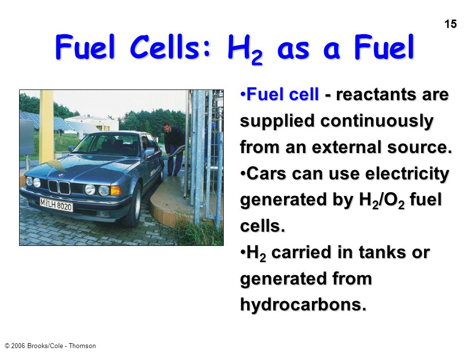 Fuel Cells: H2 as a Fuel Fuel cell - reactants are supplied continuously from an external source.