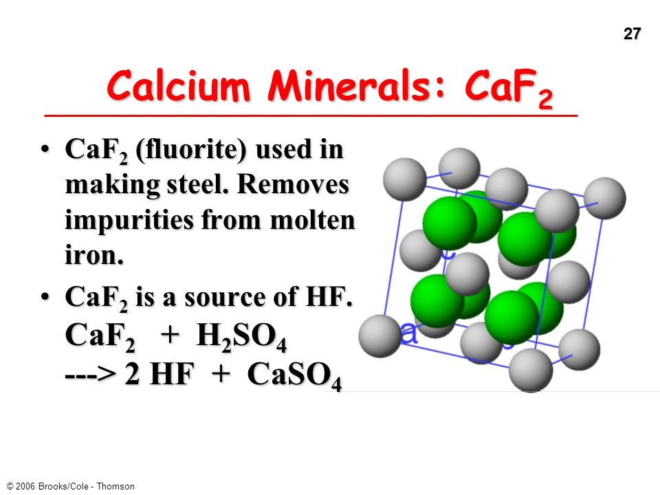 Calcium Minerals: CaF2 CaF2 (fluorite) used in making steel. Removes impurities from molten iron.
