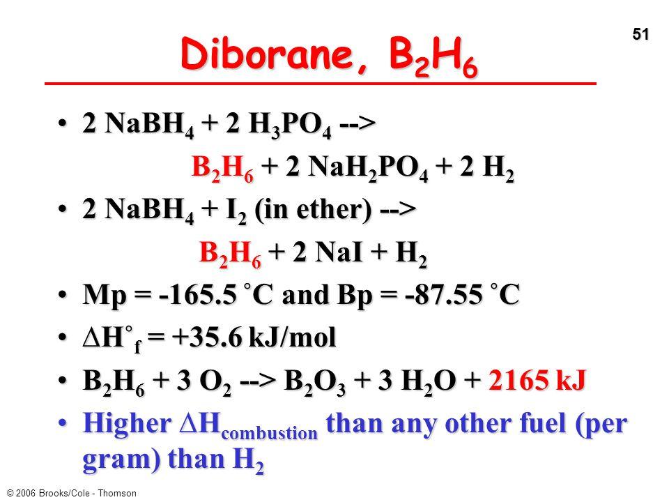 Diborane, B2H6 2 NaBH4 + 2 H3PO4 --> B2H6 + 2 NaH2PO4 + 2 H2